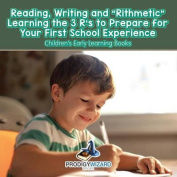Reading, Writing and 'Rithmetic! Learning the 3 R's to Prepare for Your First School Experience - Children's Early Learning Books