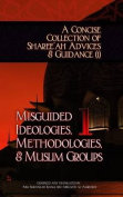 A Concise Collection of Sharee'ah Advices & Guidance (1)  : Misguided Ideologies, Methodologies, & Muslim Groups