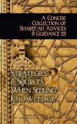 A Concise Collection of Sharee'ah Advices & Guidance (2)  : Strategies, & Sources When Seeking Knowledge
