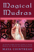 Magical Mudras - An Earth Lodge Pocket Guide to Using Mudras for Health and Manifestation