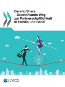 Dare to Share - Deutschlands Weg Zur Partnerschaftlichkeit in Familie Und Beruf [GER]