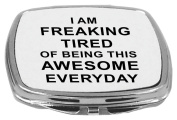 Rikki Knight Compact Mirror, I am Freaking Tired of Being This Awesome Everyday, 150ml