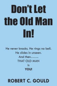 Don't Let the Old Man In!
