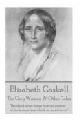 """Elizabeth Gaskell - The Grey Woman & Other Tales  : """"The Cloud Never Comes from the Quarter of the Horizon from Which We Watch for It."""""""