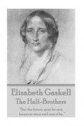 """Elizabeth Gaskell - The Half-Brothers & Other Stories  : """"But the Future Must Be Met, However Stern and Iron It Be. """""""
