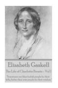 Elizabeth Gaskell - The Life of Charlotte Bronte - Vol I