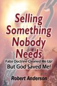 Selling Something Nobody Needs