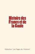 Histoire Des Francs Et de La Gaule [FRE]