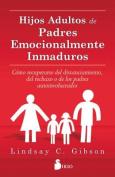 Hijos Adultos de Padres Emocionalmente Inmaduros [Spanish]