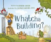 Whatcha Building?