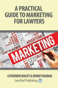 A Practical Guide to Marketing for Lawyers
