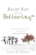 Doubt Not, But Be Believing