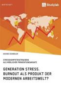 Generation Stress. Burnout ALS Produkt Der Modernen Arbeitswelt? [GER]