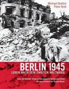 Berlin 1945. Leben Nach Dem Zweiten Weltkrieg [GER]