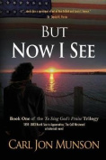 But Now I See: Book 1 of to Sing God's Praise