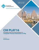 Chi Play 16 Annual Symposium on Computer-Human Interface on Play
