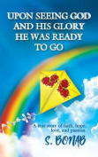 Upon Seeing God and His Glory He Was Ready to Go