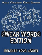 Adult Coloring Book Designs - Swear Word Coloring: Release Your Anger