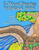 3-Word Stories Coloring Book (Three Word Story Adult Coloring Book)