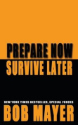 Prepare Now Survive Later