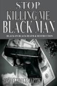 Stop Killing Me Black Man