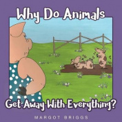 Why Do Animals Get Away with Everything?
