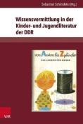 Wissensvermittlung in Der Kinder- Und Jugendliteratur Der Ddr [GER]