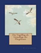 Der Vogelflug ALS Grundlage Der Fliegekunst [GER]