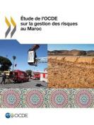Etude de L'Ocde Sur La Gestion Des Risques Au Maroc [FRE]