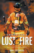 Unforgivable Lust & Fire  : Book 1 of the Unforgivable Series