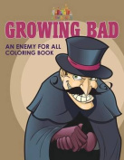 Growing Bad, an Enemy for All Coloring Book