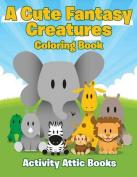 A Cute Fantasy Creatures Coloring Book