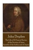 John Dryden - The Life of St Francis Xavier, of the Society of Jesus, Apostle