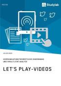 Let's Play-Videos. Kommunikationstheoretische Einordnung Und Inhaltliche Analyse [GER]