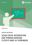 Schulische Integration Der Minderjahrigen Fluchtlinge in Thuringen [GER]