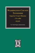 Washington County, Tennessee Superior Court Minutes, 1791-1804.