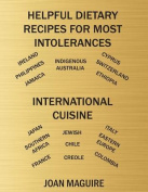 Helpful Dietary Recipes for Most Intolerances International Cuisine Cookbook