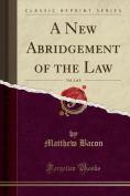 A New Abridgement of the Law, Vol. 1 of 8