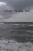 To Slight the Jacket Blue