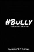 #Bully: #Woman2woman