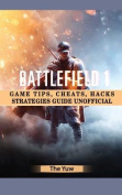 Battlefield 1 Game Tips, Cheats, Hacks Strategies Guide Unofficial