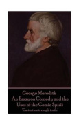 George Meredith - An Essay on Comedy and the Uses of the Comic Spirit