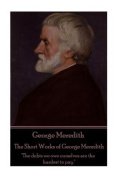 George Meredith - The Short Works of George Meredith