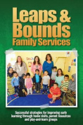 Leaps & Bounds Family Services  : Successful Strategies for Improving Early Learning Through Home Visits, Parent Resources and Play-And-Learn Groups
