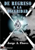 de Regreso a la Oscuridad [Spanish]