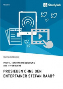 Prosieben Ohne Den Entertainer Stefan Raab? Profil- Und Markenbildung Des TV-Senders [GER]