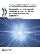 Proyecto de La Ocde y del G-20 Sobre La Erosion de La Base Imponible y El Traslado de Beneficios Desarrollar Un Instrumento Multilateral Que Modifique Los Convenios Fiscales Bilaterales, Accion 15 - Informe Final 2015 [Spanish]