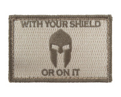 With Your Shield or On It Spartan Tactical Hook and loop Fully Embroidered Morale Tags Patch