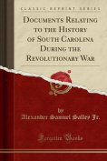 Documents Relating to the History of South Carolina During the Revolutionary War