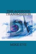 The Aqueous Transmission